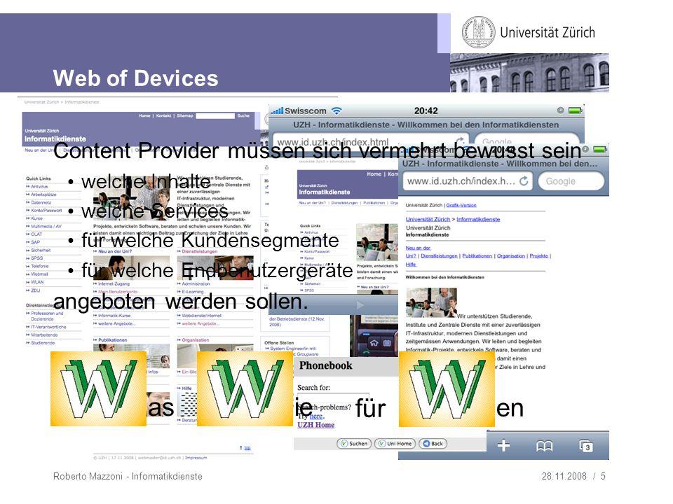 28.11.2008 / 5Roberto Mazzoni - Informatikdienste Web of Devices Content Provider müssen sich vermehrt bewusst sein welche Inhalte welche Services für welche Kundensegmente für welche Endbenutzergeräte angeboten werden sollen.