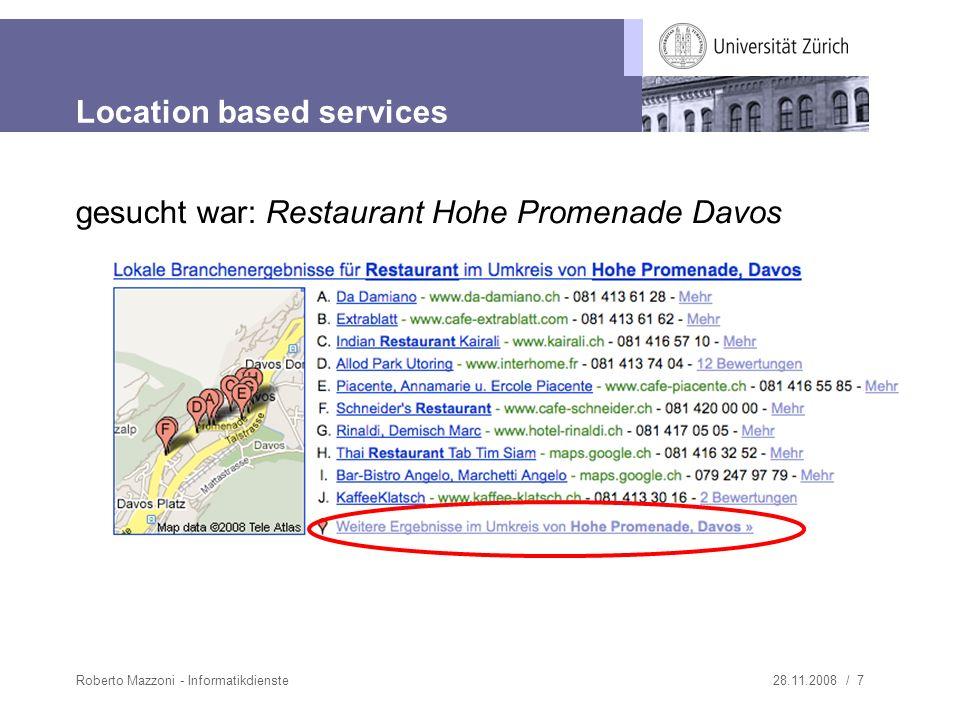 28.11.2008 / 7Roberto Mazzoni - Informatikdienste Location based services gesucht war: Restaurant Hohe Promenade Davos