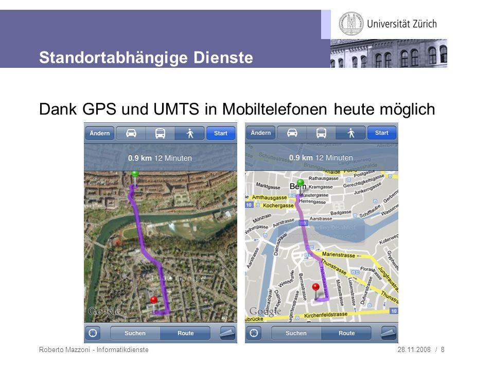 28.11.2008 / 8Roberto Mazzoni - Informatikdienste Standortabhängige Dienste Dank GPS und UMTS in Mobiltelefonen heute möglich