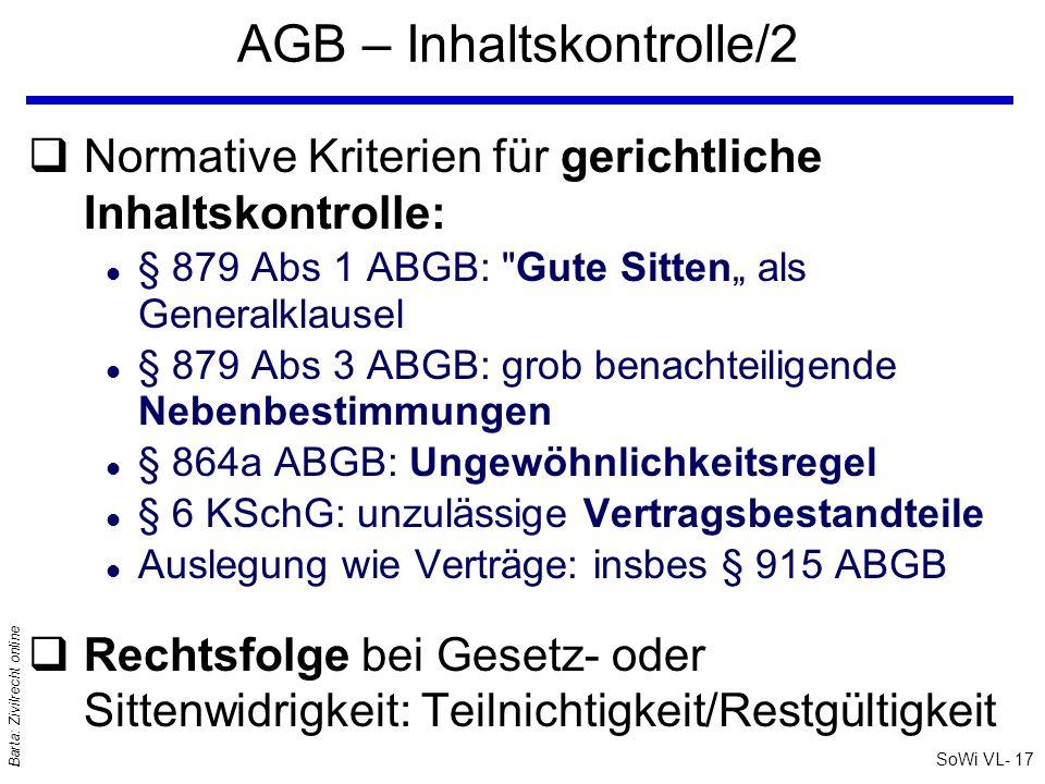 SoWi VL- 16 Barta: Zivilrecht online AGB – Inhaltskontrolle/1 qAGB bergen die Gefahr der Übervorteilung durch das Ausnützen von Marktmacht qDaher: Auch schon vereinbarte, aber gesetz- oder sittenwidrige AGB können noch nachträglich (= ex post) gerichtlich kontrolliert werden .