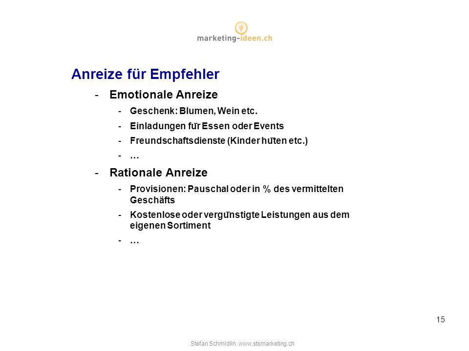 Stefan Schmidlin, www.stsmarketing.ch 15 Anreize für Empfehler -Emotionale Anreize -Geschenk: Blumen, Wein etc.