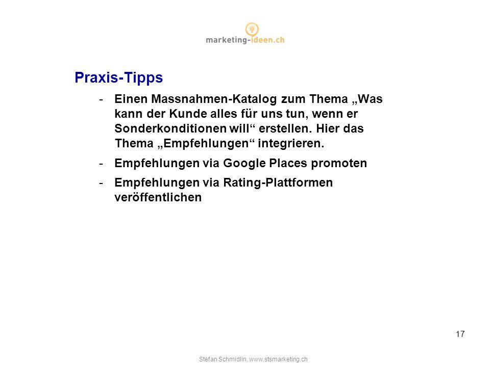 Stefan Schmidlin, www.stsmarketing.ch 17 Praxis-Tipps -Einen Massnahmen-Katalog zum Thema Was kann der Kunde alles für uns tun, wenn er Sonderkonditionen will erstellen.