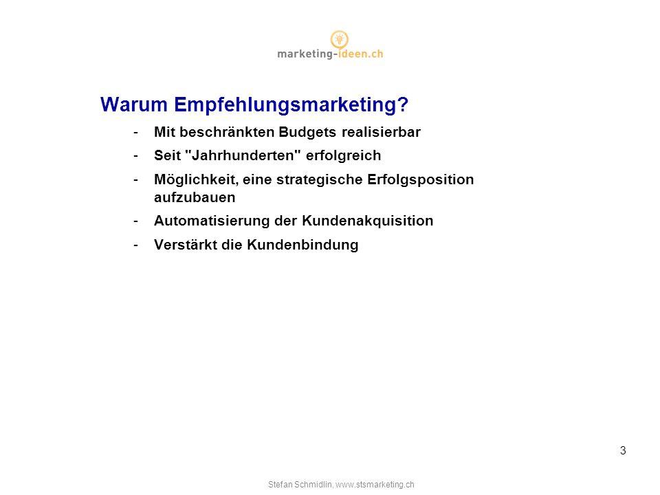 Stefan Schmidlin, www.stsmarketing.ch 3 Warum Empfehlungsmarketing.