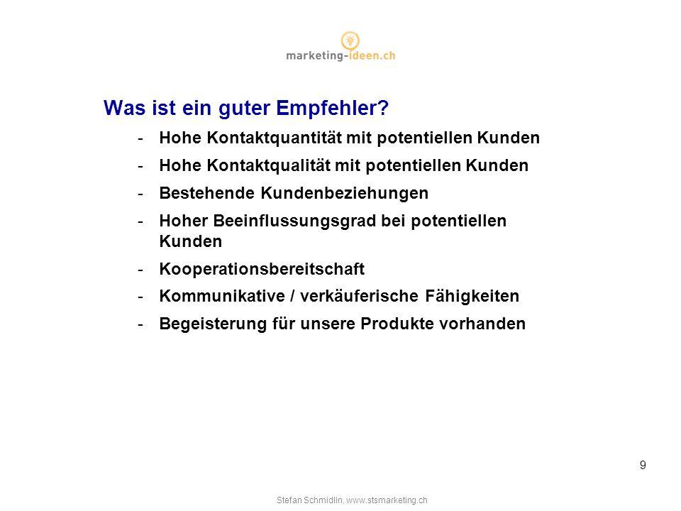 Stefan Schmidlin, www.stsmarketing.ch 9 Was ist ein guter Empfehler.