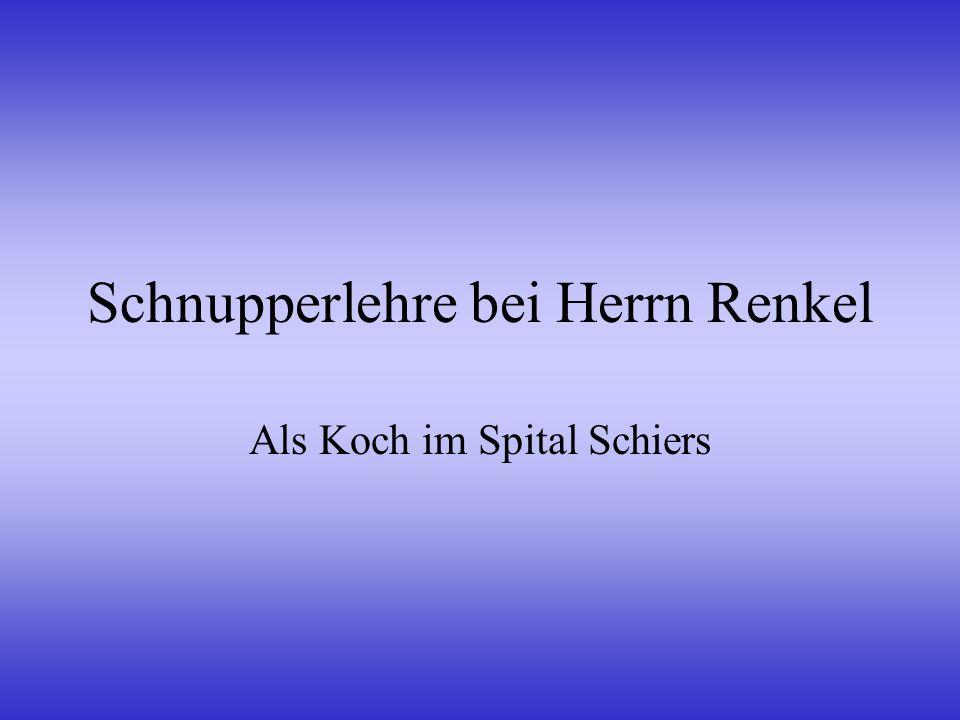 Schnupperlehre bei Herrn Renkel Als Koch im Spital Schiers