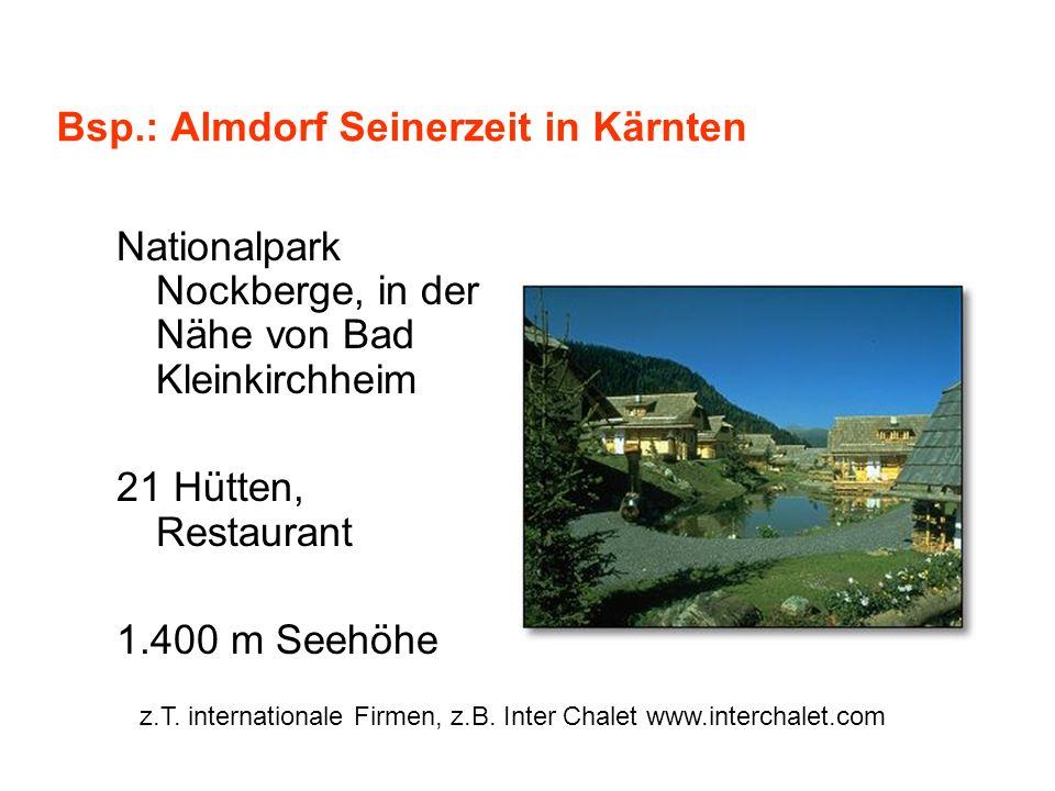 Bsp.: Almdorf Seinerzeit in Kärnten Nationalpark Nockberge, in der Nähe von Bad Kleinkirchheim 21 Hütten, Restaurant 1.400 m Seehöhe z.T. internationa