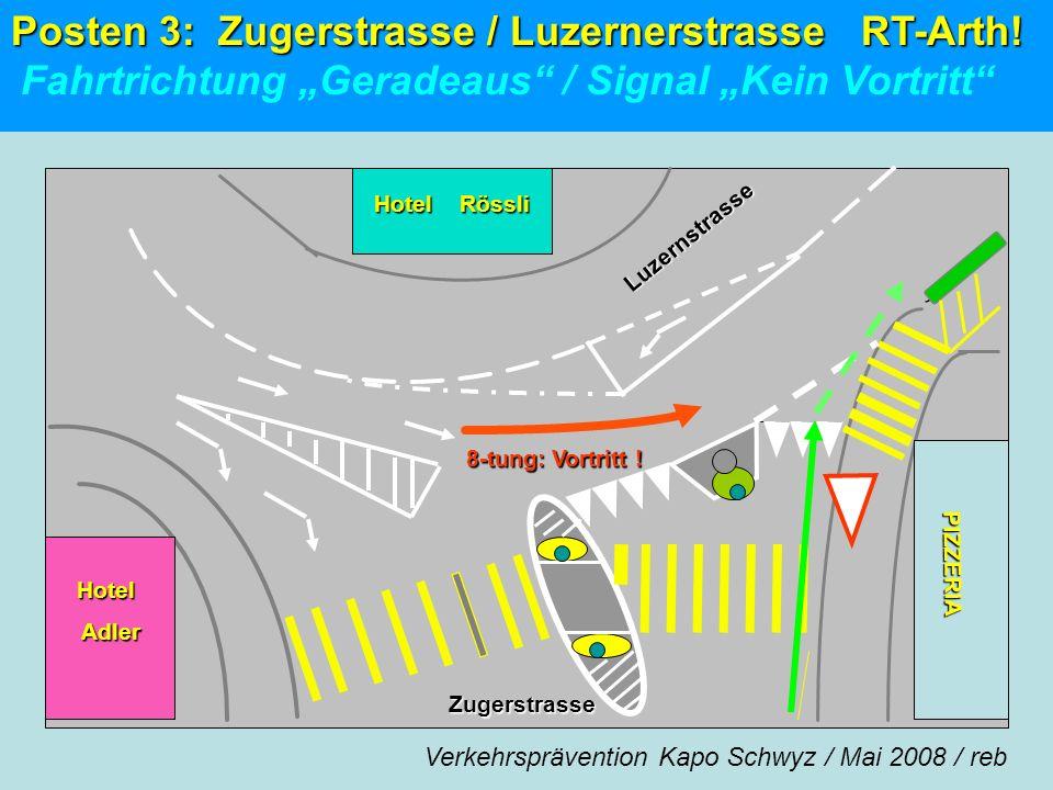Luzernstrasse 8-tung: Vortritt ! Hotel Hotel Adler Adler PIZZERIA Hotel Rössli Zugerstrasse Posten 3: Zugerstrasse / Luzernerstrasse RT-Arth! Fahrtric