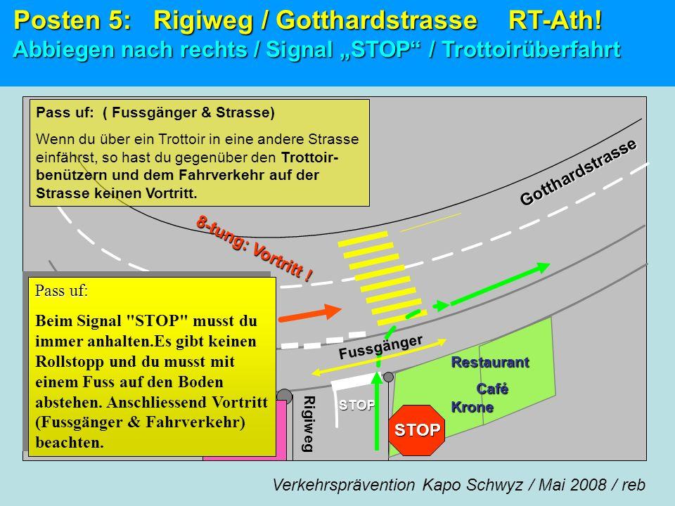 Gotthardstrasse STOP Rigiweg 8 - t u n g : V o r t r i t t ! F u s s g ä n g e r STOP Posten 5: Rigiweg / Gotthardstrasse RT-Ath! Posten 5: Rigiweg /