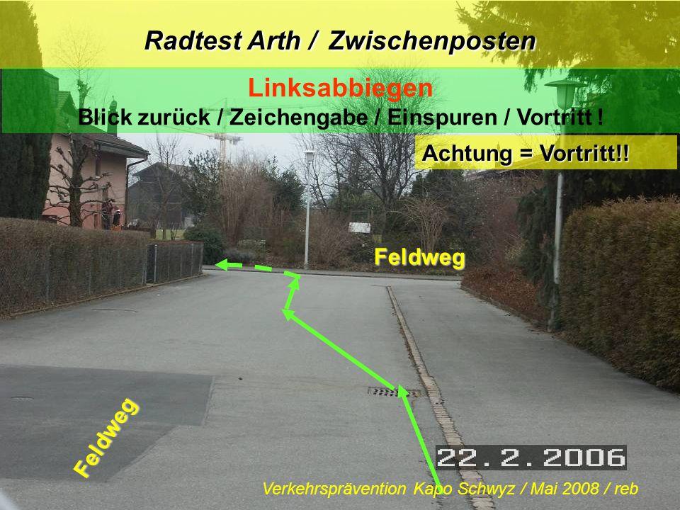 Radtest Arth / Zwischenposten Linksabbiegen Blick zurück / Zeichengabe / Einspuren / Vortritt ! Achtung = Vortritt!! Feldweg Feldweg Verkehrspräventio