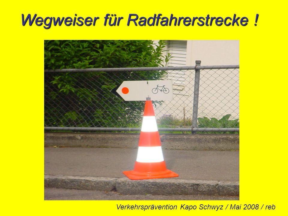 Wegweiser für Radfahrerstrecke ! Verkehrsprävention Kapo Schwyz / Mai 2008 / reb