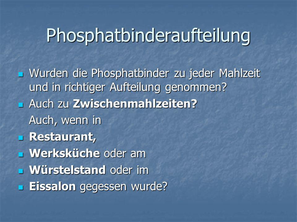 Phosphatbinderaufteilung Wurden die Phosphatbinder zu jeder Mahlzeit und in richtiger Aufteilung genommen.