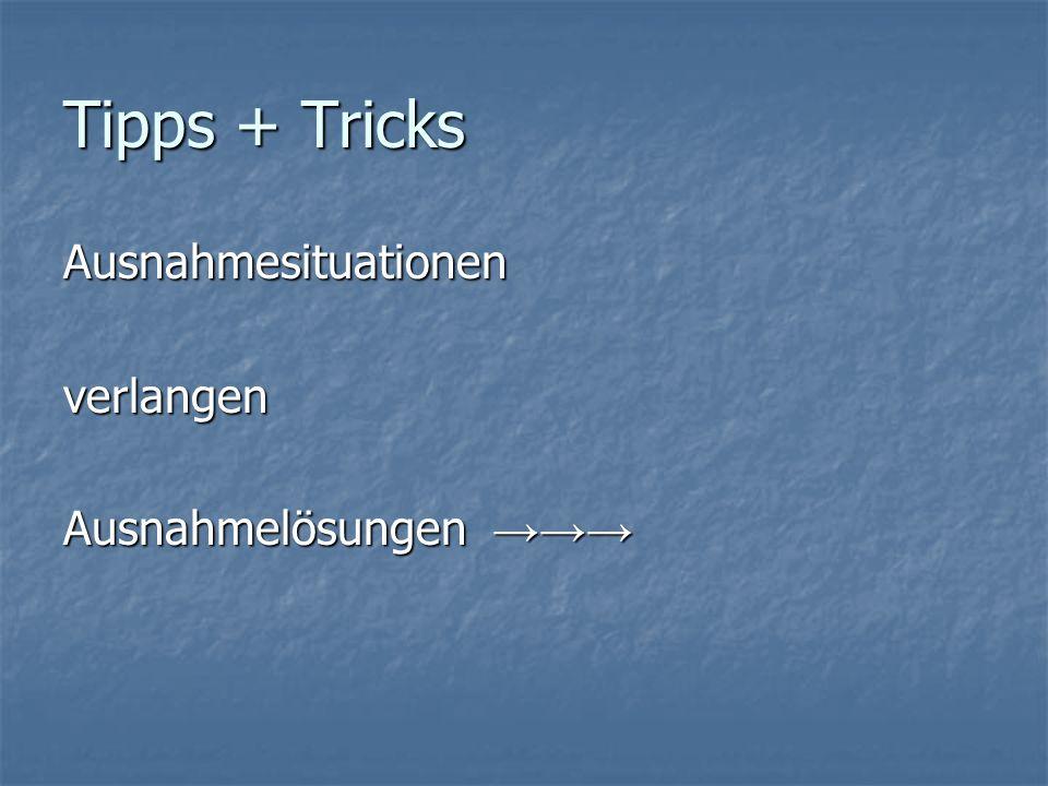 Tipps + Tricks Ausnahmesituationenverlangen Ausnahmelösungen Ausnahmelösungen