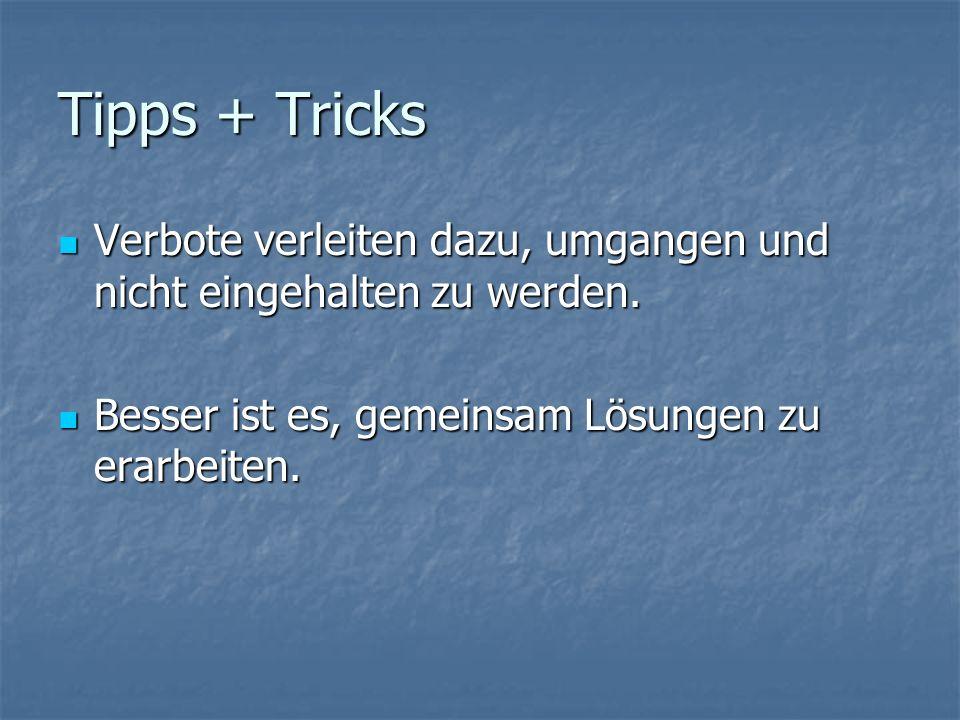 Tipps + Tricks Verbote verleiten dazu, umgangen und nicht eingehalten zu werden.