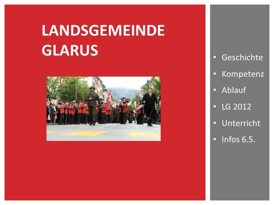 LANDSGEMEINDE GLARUS Geschichte Kompetenz Ablauf LG 2012 Unterricht Infos 6.5.