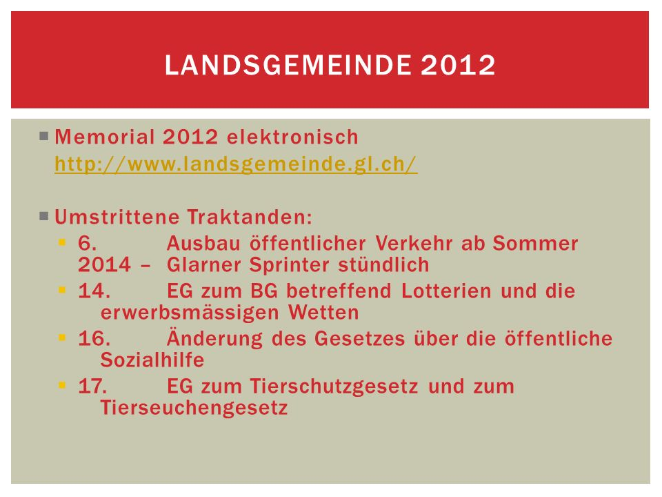 Memorial 2012 elektronisch http://www.landsgemeinde.gl.ch/ Umstrittene Traktanden: 6.