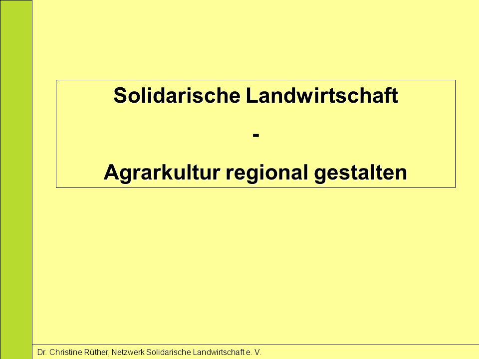 Dr. Christine Rüther, Netzwerk Solidarische Landwirtschaft e. V. Solidarische Landwirtschaft - Agrarkultur regional gestalten