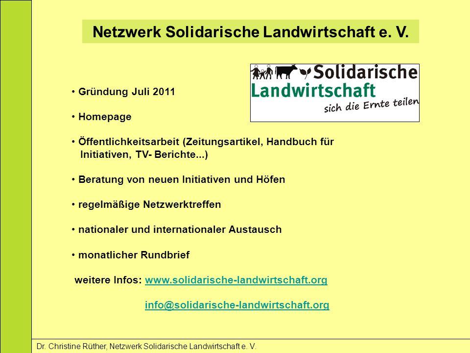 Netzwerk Solidarische Landwirtschaft e. V. Dr. Christine Rüther, Netzwerk Solidarische Landwirtschaft e. V. Gründung Juli 2011 Homepage Öffentlichkeit