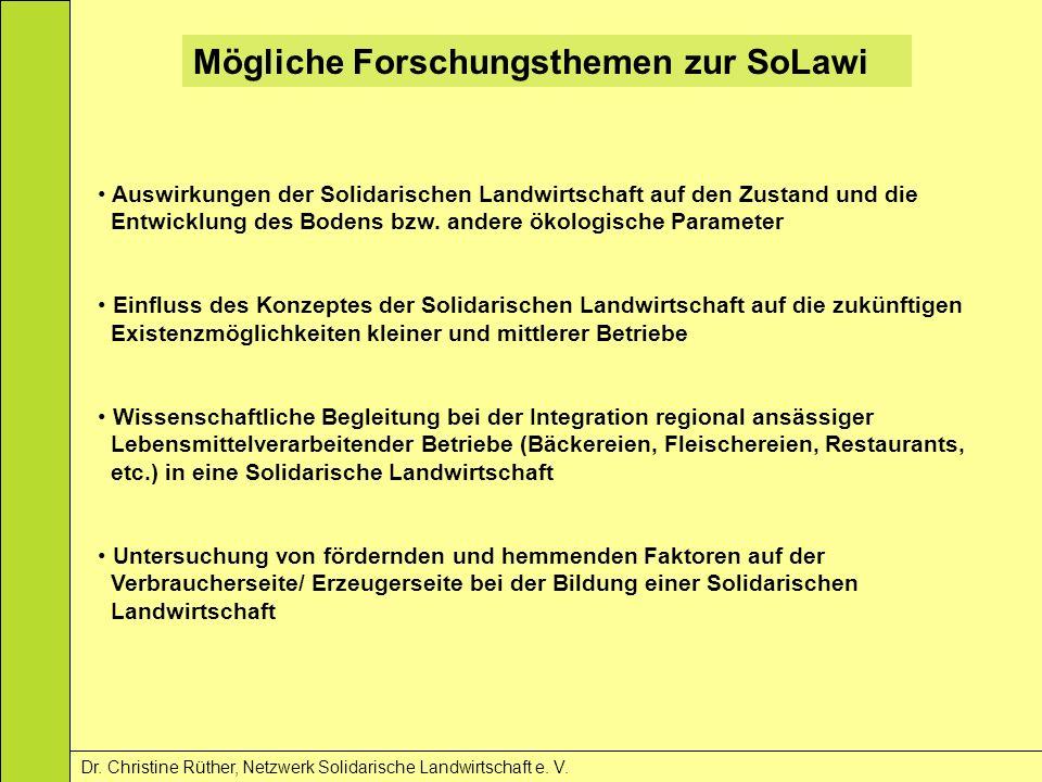 Mögliche Forschungsthemen zur SoLawi Dr. Christine Rüther, Netzwerk Solidarische Landwirtschaft e. V. Auswirkungen der Solidarischen Landwirtschaft au