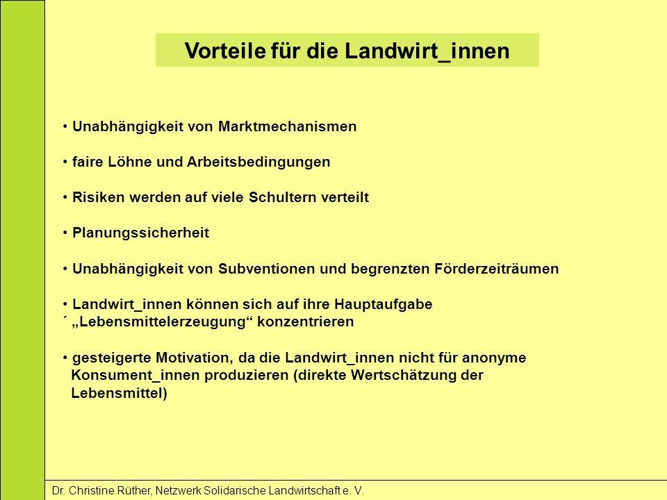 Vorteile für die Landwirt_innen Dr. Christine Rüther, Netzwerk Solidarische Landwirtschaft e. V. Unabhängigkeit von Marktmechanismen faire Löhne und A
