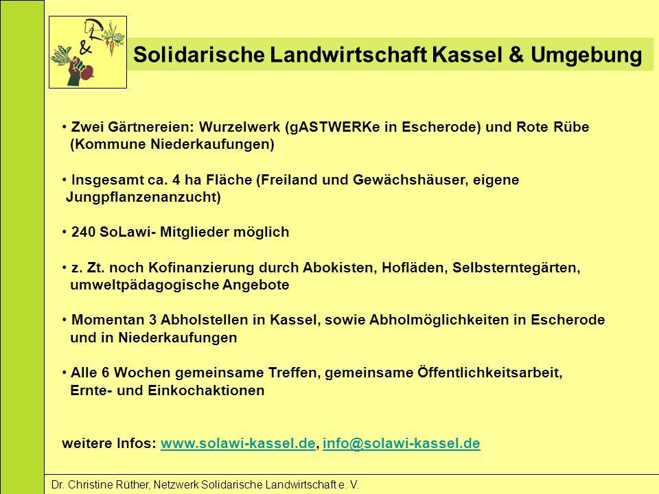 Solidarische Landwirtschaft Kassel & Umgebung Dr. Christine Rüther, Netzwerk Solidarische Landwirtschaft e. V. Zwei Gärtnereien: Wurzelwerk (gASTWERKe
