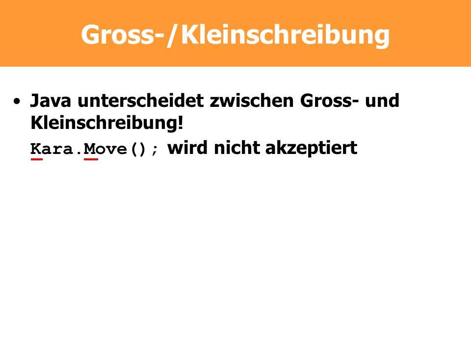 Gross-/Kleinschreibung Java unterscheidet zwischen Gross- und Kleinschreibung! Kara.Move(); wird nicht akzeptiert