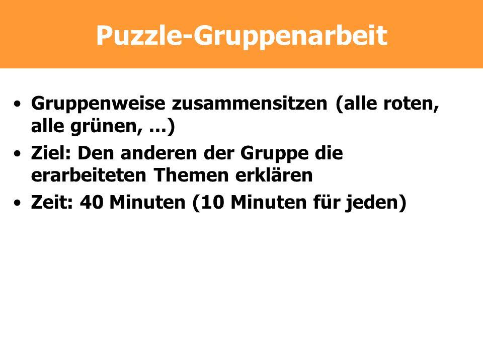 Puzzle-Gruppenarbeit Gruppenweise zusammensitzen (alle roten, alle grünen,...) Ziel: Den anderen der Gruppe die erarbeiteten Themen erklären Zeit: 40