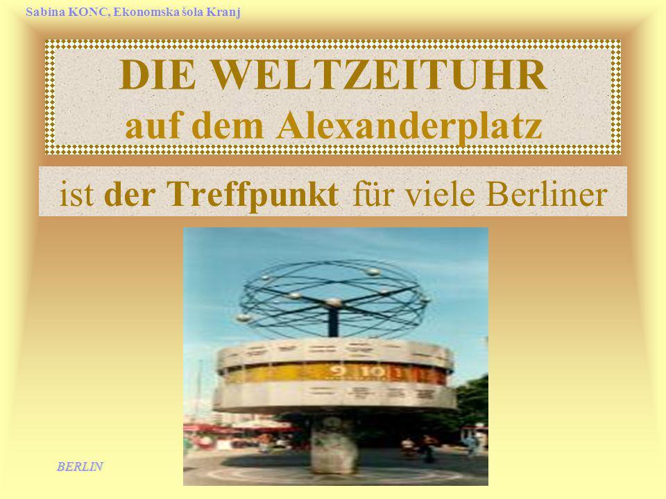 BERLIN Sabina KONC, Ekonomska šola Kranj DIE WELTZEITUHR auf dem Alexanderplatz ist der Treffpunkt für viele Berliner