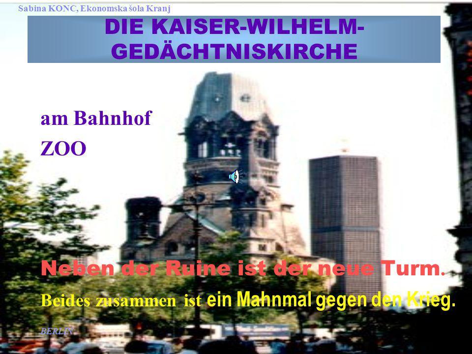 BERLIN Sabina KONC, Ekonomska šola Kranj DIE KAISER-WILHELM- GEDÄCHTNISKIRCHE am Bahnhof ZOO Neben der Ruine ist der neue Turm.