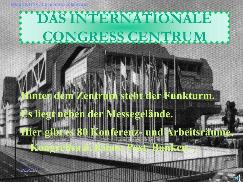 BERLIN Sabina KONC, Ekonomska šola Kranj DAS INTERNATIONALE CONGRESS CENTRUM Hinter dem Zentrum steht der Funkturm.