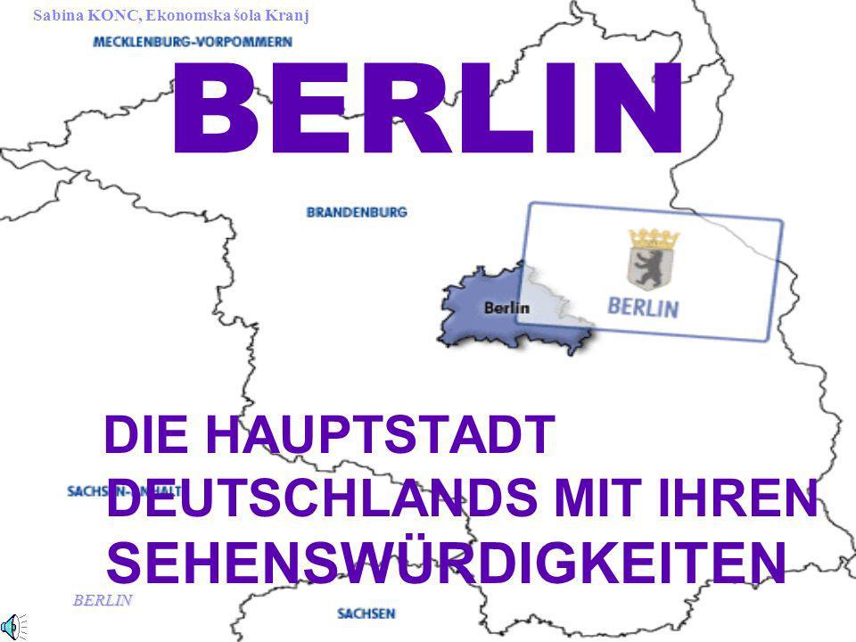 BERLIN Sabina KONC, Ekonomska šola Kranj BERLIN DIE HAUPTSTADT DEUTSCHLANDS MIT IHREN SEHENSWÜRDIGKEITEN