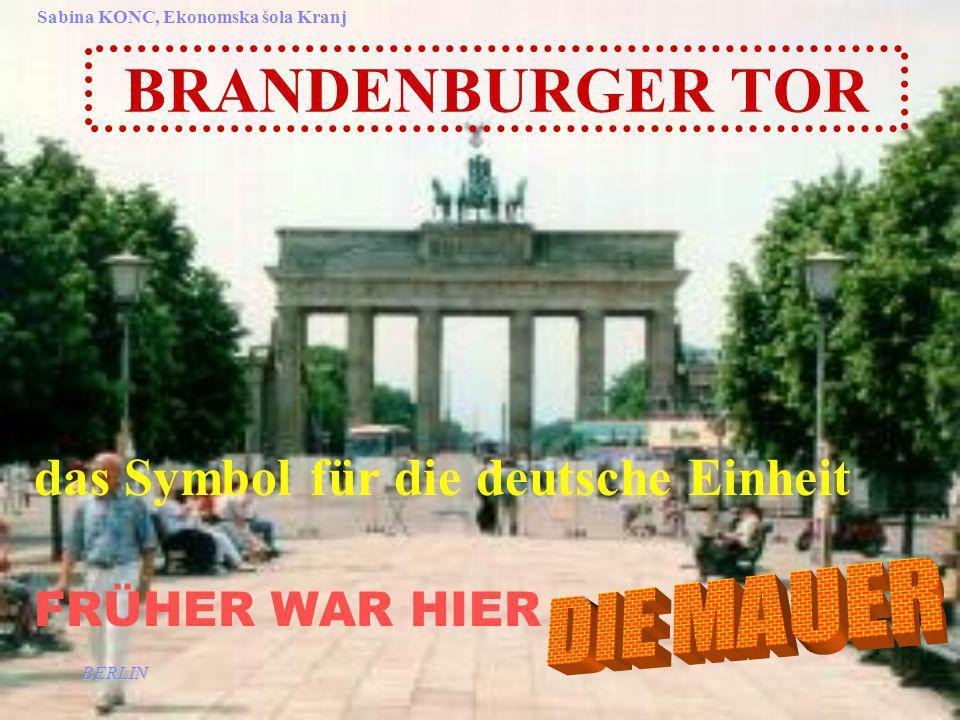 BERLIN Sabina KONC, Ekonomska šola Kranj BRANDENBURGER TOR das Symbol für die deutsche Einheit FRÜHER WAR HIER