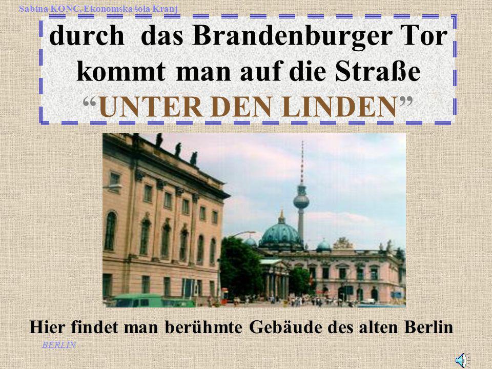 BERLIN Sabina KONC, Ekonomska šola Kranj durch das Brandenburger Tor kommt man auf die Straße UNTER DEN LINDEN Hier findet man berühmte Gebäude des alten Berlin