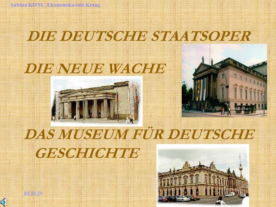 BERLIN Sabina KONC, Ekonomska šola Kranj DIE DEUTSCHE STAATSOPER DIE NEUE WACHE DAS MUSEUM FÜR DEUTSCHE GESCHICHTE