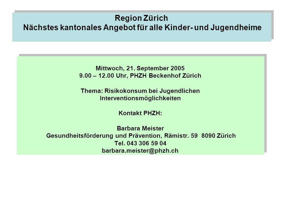 Region Zürich Nächstes kantonales Angebot für alle Kinder- und Jugendheime Mittwoch, 21. September 2005 9.00 – 12.00 Uhr, PHZH Beckenhof Zürich Thema: