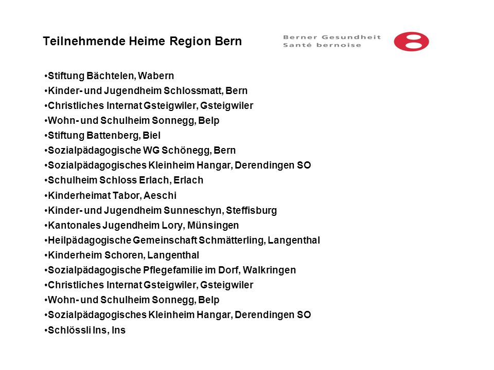 Teilnehmende Heime Region Bern Stiftung Bächtelen, Wabern Kinder- und Jugendheim Schlossmatt, Bern Christliches Internat Gsteigwiler, Gsteigwiler Wohn
