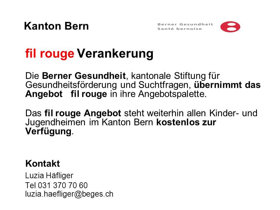 Kanton Bern fil rouge Verankerung Die Berner Gesundheit, kantonale Stiftung für Gesundheitsförderung und Suchtfragen, übernimmt das Angebot fil rouge