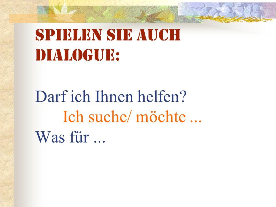 Spielen Sie auch Dialogue: Darf ich Ihnen helfen? Ich suche/ möchte... Was für...