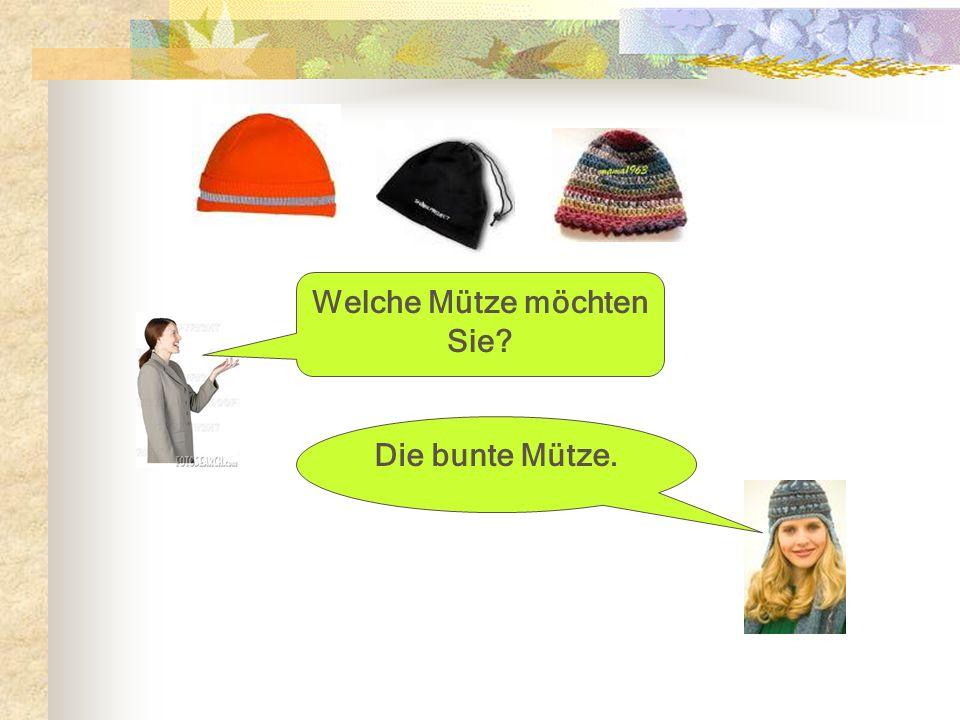 Welche Mütze möchten Sie? Die bunte Mütze.