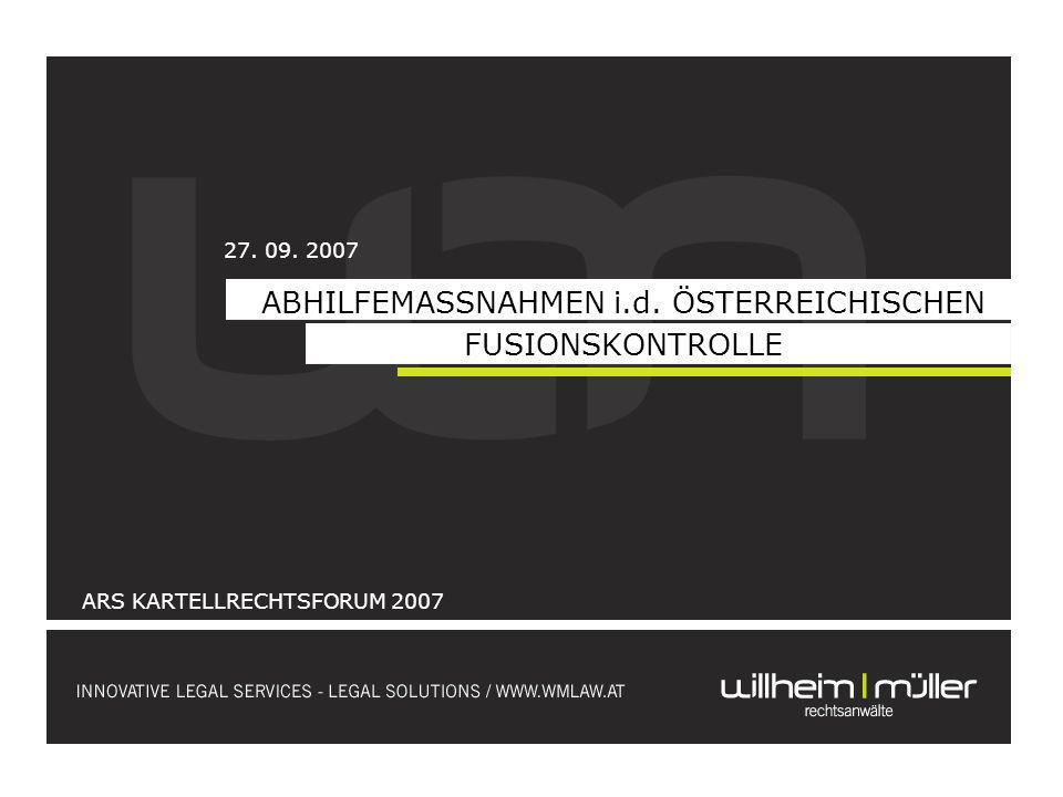 ABHILFEMASSNAHMEN i.d. ÖSTERREICHISCHEN FUSIONSKONTROLLE ARS KARTELLRECHTSFORUM 2007 27. 09. 2007