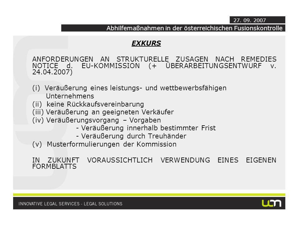 EXKURS ANFORDERUNGEN AN STRUKTURELLE ZUSAGEN NACH REMEDIES NOTICE d. EU-KOMMISSION (+ ÜBERARBEITUNGSENTWURF v. 24.04.2007) (i) Veräußerung eines leist