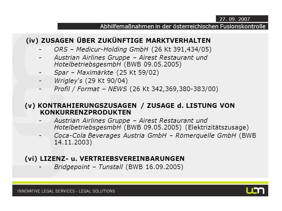 (iv) ZUSAGEN ÜBER ZUKÜNFTIGE MARKTVERHALTEN -ORS – Medicur-Holding GmbH (26 Kt 391,434/05) -Austrian Airlines Gruppe – Airest Restaurant und HotelbetriebsgesmbH (BWB 09.05.2005) -Spar – Maximärkte (25 Kt 59/02) -Wrigleys (29 Kt 90/04) -Profil / Format – NEWS (26 Kt 342,369,380-383/00) (v) KONTRAHIERUNGSZUSAGEN / ZUSAGE d.