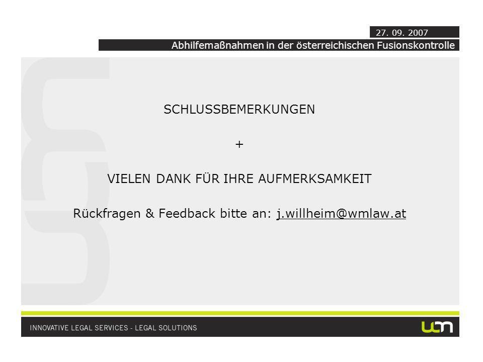 SCHLUSSBEMERKUNGEN + VIELEN DANK FÜR IHRE AUFMERKSAMKEIT Rückfragen & Feedback bitte an: j.willheim@wmlaw.at Abhilfemaßnahmen in der österreichischen Fusionskontrolle 27.