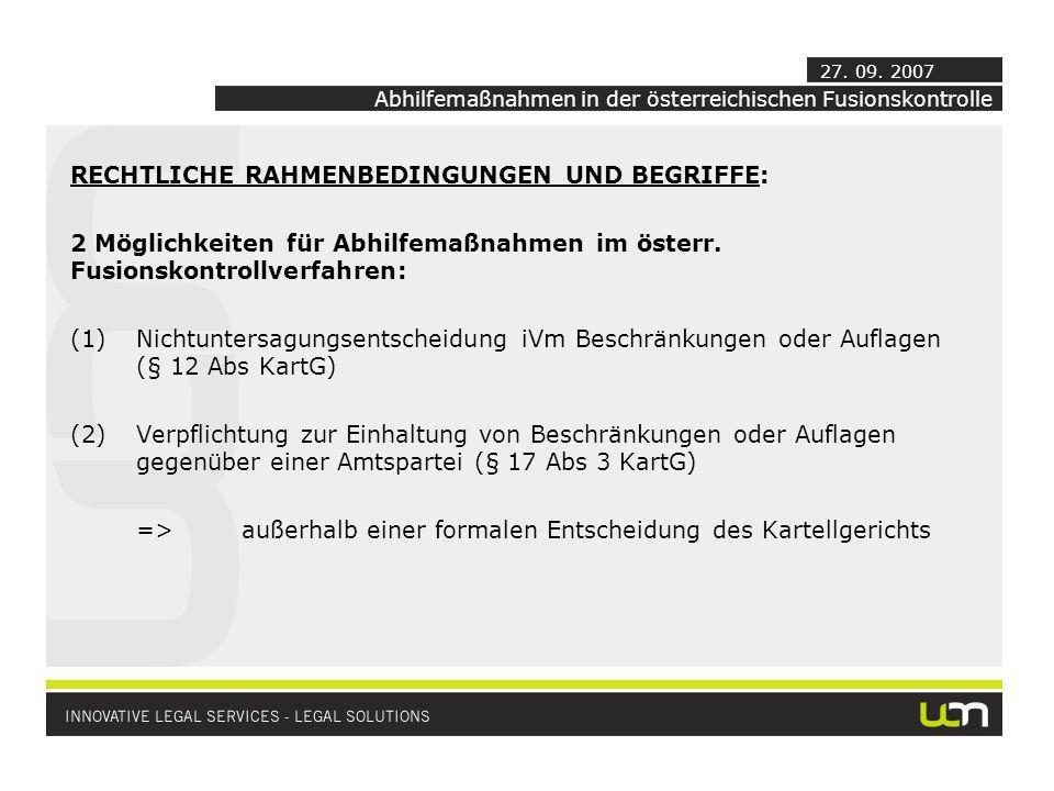 RECHTLICHE RAHMENBEDINGUNGEN UND BEGRIFFE: 2 Möglichkeiten für Abhilfemaßnahmen im österr. Fusionskontrollverfahren: (1)Nichtuntersagungsentscheidung