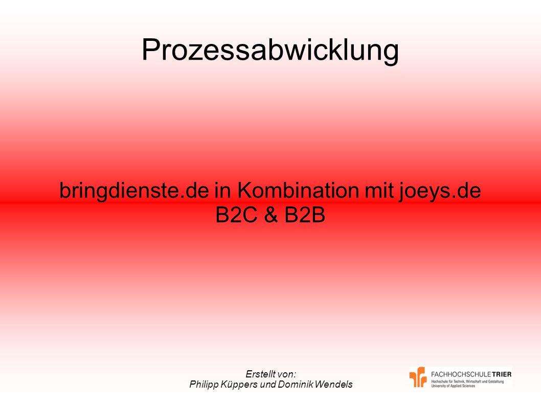 Erstellt von: Philipp Küppers und Dominik Wendels Prozessabwicklung bringdienste.de in Kombination mit joeys.de B2C & B2B