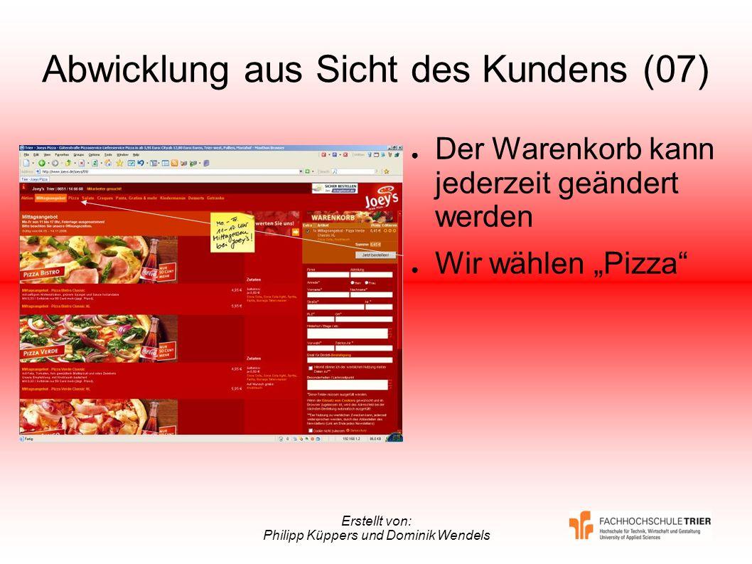 Erstellt von: Philipp Küppers und Dominik Wendels Abwicklung aus Sicht des Kundens (07) Der Warenkorb kann jederzeit geändert werden Wir wählen Pizza