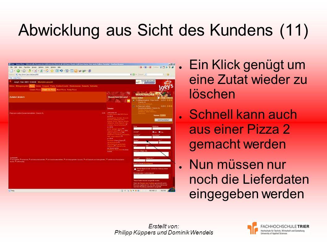 Erstellt von: Philipp Küppers und Dominik Wendels Abwicklung aus Sicht des Kundens (11) Ein Klick genügt um eine Zutat wieder zu löschen Schnell kann