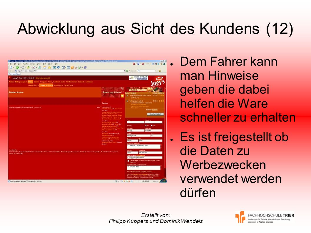Erstellt von: Philipp Küppers und Dominik Wendels Abwicklung aus Sicht des Kundens (12) Dem Fahrer kann man Hinweise geben die dabei helfen die Ware s