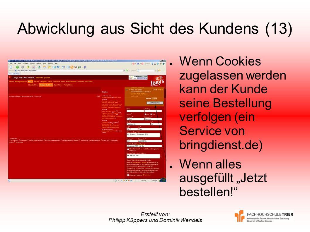 Erstellt von: Philipp Küppers und Dominik Wendels Abwicklung aus Sicht des Kundens (13) Wenn Cookies zugelassen werden kann der Kunde seine Bestellung