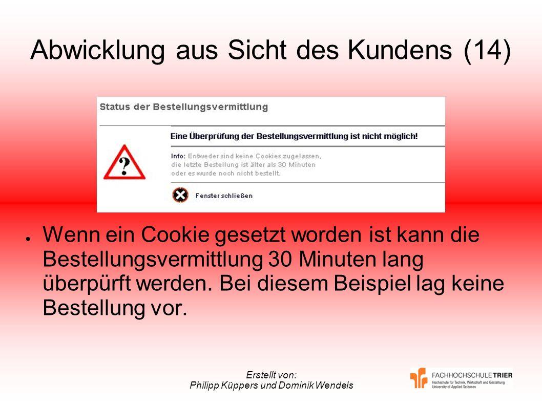 Erstellt von: Philipp Küppers und Dominik Wendels Abwicklung aus Sicht des Kundens (14) Wenn ein Cookie gesetzt worden ist kann die Bestellungsvermitt