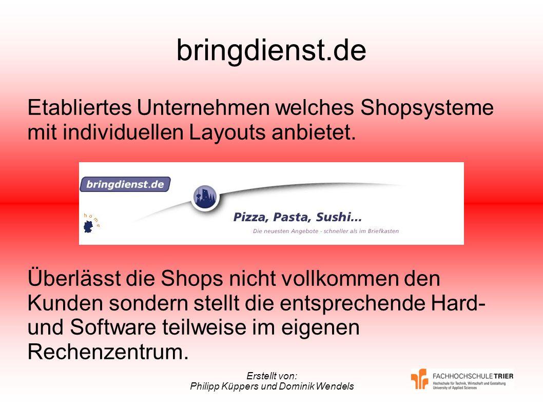 Erstellt von: Philipp Küppers und Dominik Wendels bringdienst.de Etabliertes Unternehmen welches Shopsysteme mit individuellen Layouts anbietet. Überl
